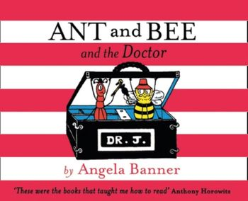 Ant and Bee and the Doctor (Ant and Bee) - Angela Banner
