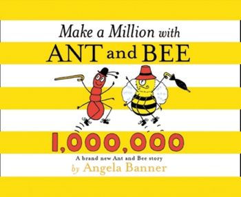Make a Million with Ant and Bee (Ant and Bee) - Angela Banner