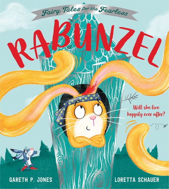 Rabunzel: Fairy Tales for the Fearless - Gareth P Jones, Illustrated by Loretta Schauer