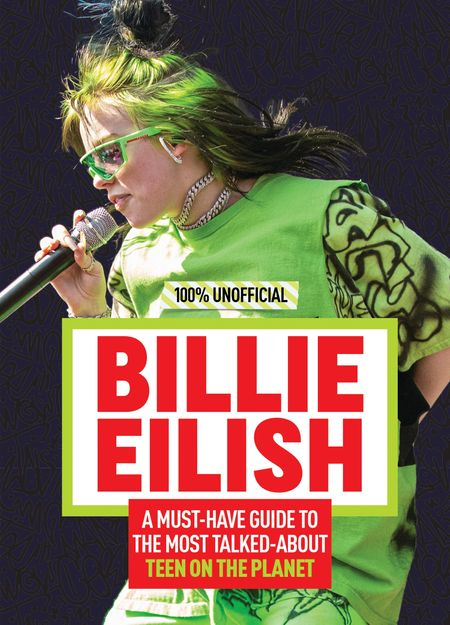 Billie Eilish: 100% Unofficial A Must-Have Guide to the Most Talked-About Teen on the Planet - Amy Wills