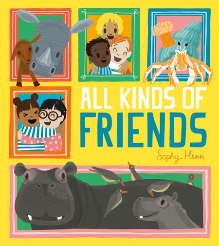 All Kinds of Friends - Sophy Henn, Illustrated by Sophy Henn