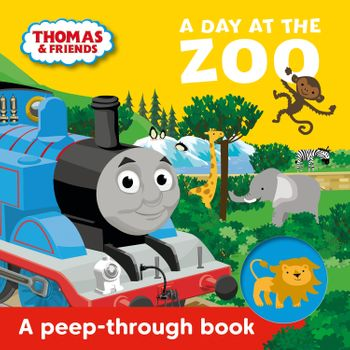Thomas & Friends: A Day at the Zoo a peep-through book - Egmont Publishing UK