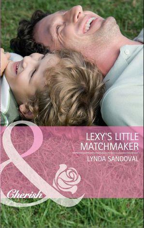 Lexy's Little Matchmaker (Mills & Boon Cherish) (Return to Troublesome Gulch, Book 4)