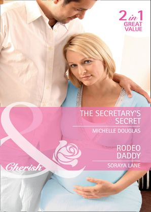 the-secretarys-secret-rodeo-daddy-the-secretarys-secret-rodeo-daddy-mills-and-boon-cherish