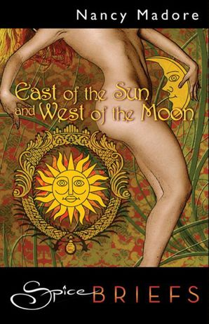 East Of The Sun And West Of The Moon (Mills & Boon Spice Briefs)