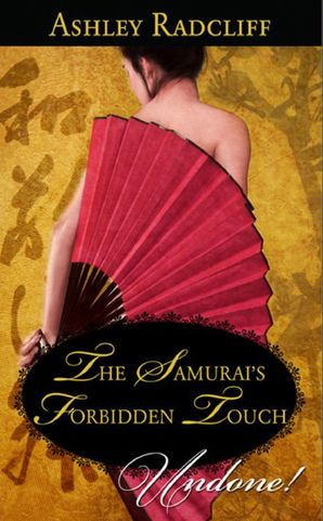 The Samurai's Forbidden Touch (Mills & Boon Historical Undone)