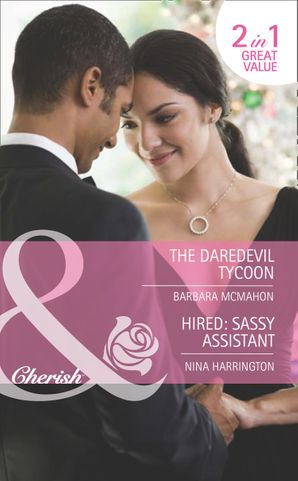 The Daredevil Tycoon / Hired: Sassy Assistant: The Daredevil Tycoon (9 to 5, Book 51) / Hired: Sassy Assistant (9 to 5, Book 52) (Mills & Boon Romance)