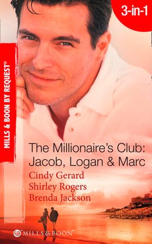 The Millionaire's Club: Jacob, Logan and Marc: Black-Tie Seduction / Less-than-Innocent Invitation / Strictly Confidential Attraction (Mills & Boon Spotlight)