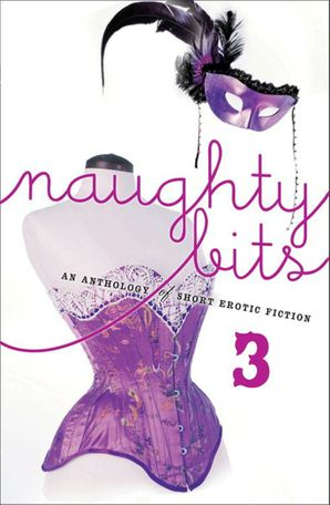 Naughty Bits 3: The Countess's Client / Devoured / Dreamer / The Pirate's Tale / Acting the Part / Her Lord and Master / Mirror, Mirror / Reason Enough / The Flower Arrangement (Mills & Boon Spice)