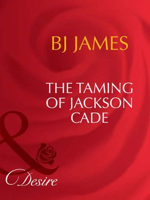 the-taming-of-jackson-cade-mills-and-boon-desire-man-of-the-month-book-78