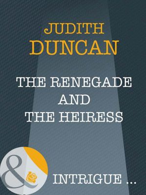 The Renegade And The Heiress (Mills & Boon Intrigue) (Wide Open Spaces, Book 4)