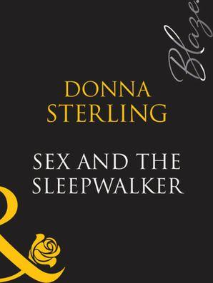 Sex And The Sleepwalker (Mills & Boon Blaze)