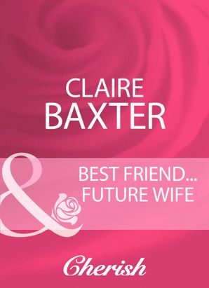Best Friend...Future Wife (Mills & Boon Cherish)