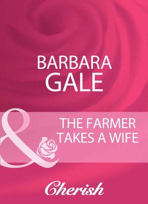 The Farmer Takes A Wife (Mills & Boon Cherish)