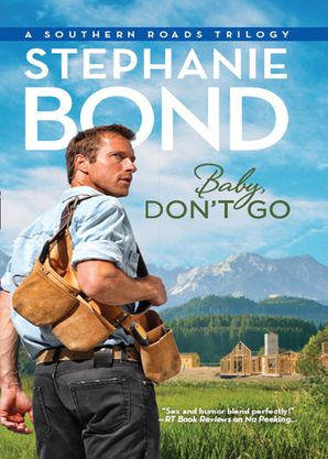 Baby, Don't Go (Southern Roads, Book 4) eBook ePub First edition by Stephanie Bond