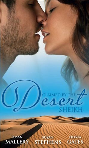 Claimed by the Desert Sheikh: The Sheikh and the Pregnant Bride / Desert King, Pregnant Mistress / Desert Prince, Expectant Mother (Mills & Boon M&B)