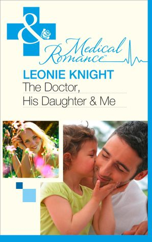 The Doctor, His Daughter And Me (Mills & Boon Medical)