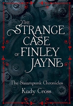 The Strange Case of Finley Jayne (The Steampunk Chronicles - short story prequel) eBook First edition by Kady Cross