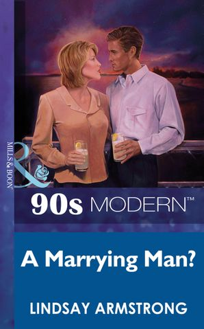 A Marrying Man? (Mills & Boon Vintage 90s Modern) eBook First edition by