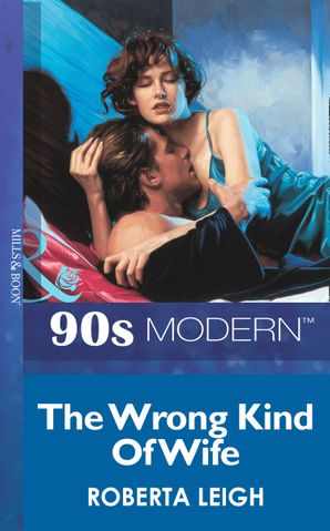 The Wrong Kind Of Wife (Mills & Boon Vintage 90s Modern)