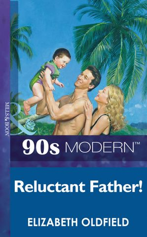 Reluctant Father (Mills & Boon Vintage 90s Modern)