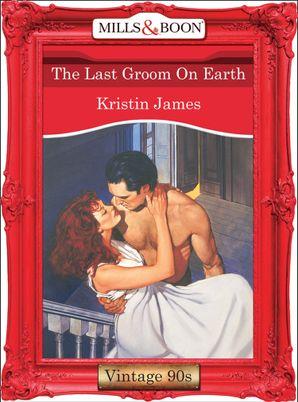 The Last Groom On Earth (Mills & Boon Vintage Desire)