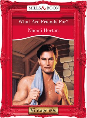 What Are Friends For? (Mills & Boon Vintage Desire)