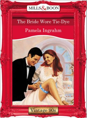 The Bride Wore Tie-Dye (Mills & Boon Vintage Desire)