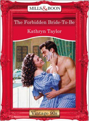 The Forbidden Bride-To-Be (Mills & Boon Vintage Desire)