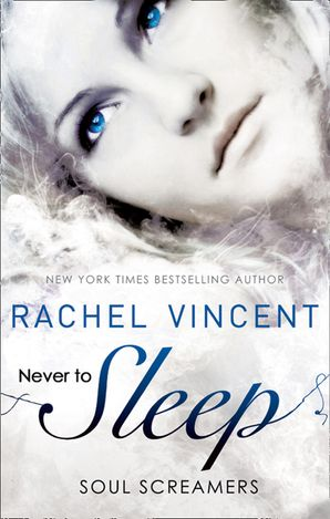 Never to Sleep (Soul Screamers) eBook First edition by Rachel Vincent