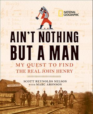Ain't Nothing But A Man: My Quest to Find the Real John Henry (History (US))