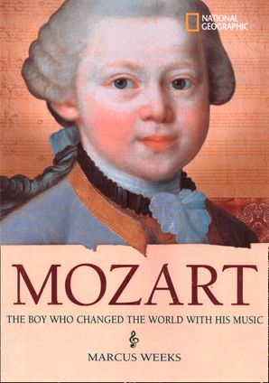 Mozart: The Boy Who Changed the World with His Music (World History Biographies )