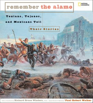 Remember the Alamo: Texians, Tejanos, and Mexicans Tell Their Stories (Remember) Hardcover  by Paul Robert Walker