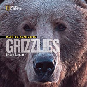 Face to Face With Grizzlies (Face to Face ) Hardcover  by Joel Sartore