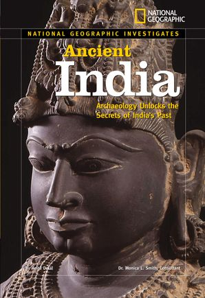 National Geographic Investigates: Ancient India : Archaeology Unlocks the Secrets of India's Past (National Geographic Investigates )