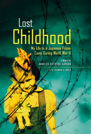 Lost Childhood: My Life in a Japanese Prison Camp During World War II (Biography)