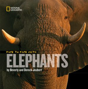 Face to Face with Elephants (Face to Face ) Hardcover  by Dereck Joubert