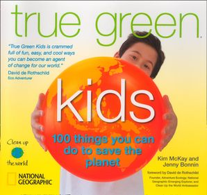 True Green Kids: 100 Things You Can Do to Save the Planet (Science & Nature)