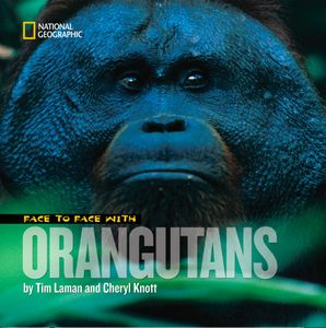 Face to Face with Orangutans (Face to Face ) Hardcover  by Tim Laman