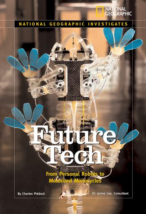 National Geographic Investigates: Future Tech: From Personal Robots to Motorized Monocycles (National Geographic Investigates )