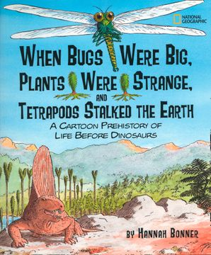 When Bugs Were Big, Plants Were Strange, and Tetrapods Stalked the Earth: A Cartoon Prehistory of Life Before Dinosaurs (Hannah Bonner)