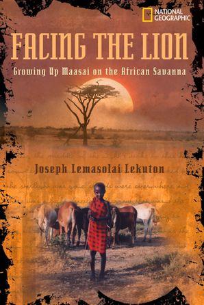 Facing the Lion: Growing Up Maasai on the African Savanna (Biography) eBook  by Joseph Lemasolai Lekuton