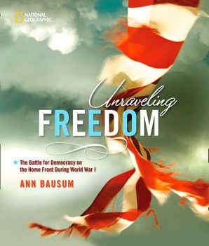 Unraveling Freedom: The Battle for Democracy on the Home Front During World War I (History (US)) Hardcover  by Ann Bausum