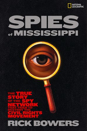 Spies of Mississippi: The True Story of the Spy Network that Tried to Destroy the Civil Rights Movement (History (US))