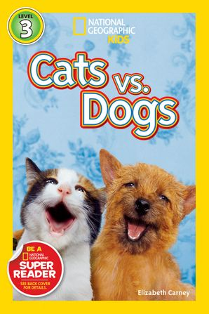 National Geographic Kids Readers: Cats vs. Dogs (National Geographic Kids Readers: Level 3) Paperback  by Elizabeth Carney
