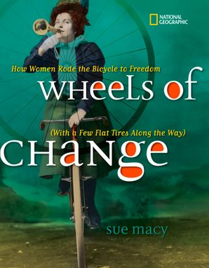 Wheels of Change: How Women Rode the Bicycle to Freedom (With a Few Flat Tires Along the Way) (History (US)) Hardcover  by Sue Macy