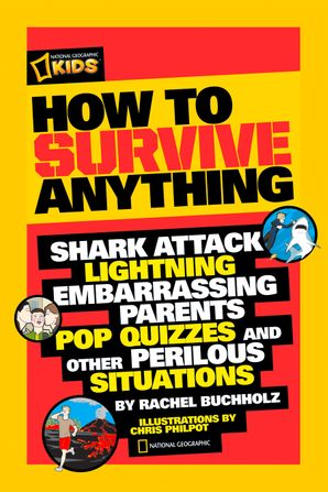 How to Survive Anything: Shark Attack, Lightning, Embarrassing Parents, Pop Quizzes, and Other Perilous Situations (How to survive anything)
