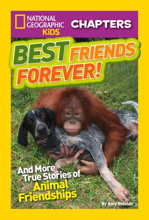 National Geographic Kids Chapters: Best Friends Forever: And More True Stories of Animal Friendships (National Geographic Kids Chapters )