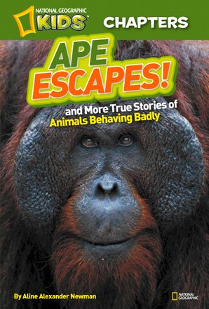 National Geographic Kids Chapters: Ape Escapes!: and More True Stories of Animals Behaving Badly (National Geographic Kids Chapters ) Paperback  by Aline Alexander Newman