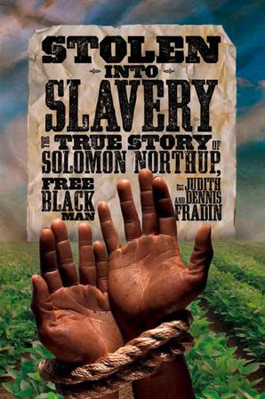 Stolen into Slavery: The True Story of Solomon Northup, Free Black Man (History (US)) Hardcover  by Judy Fradin